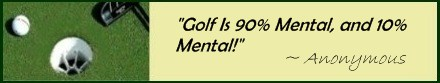 In Sports Psychology, we know that golf is approximately 90% Mental