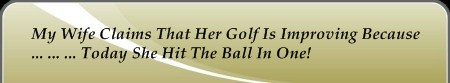 The Golf Jargon term ball in one refers to a hit on the first try