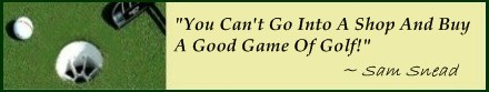 Famous Golf Quote; Better Golf Scores can't be bought