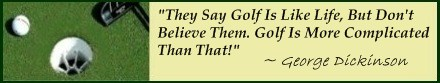 Famous Golf Quote; Here is a complicated Golf Tip