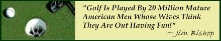 Famous Golf Quote; Is Golf Really Fun? -  Jim Bisho